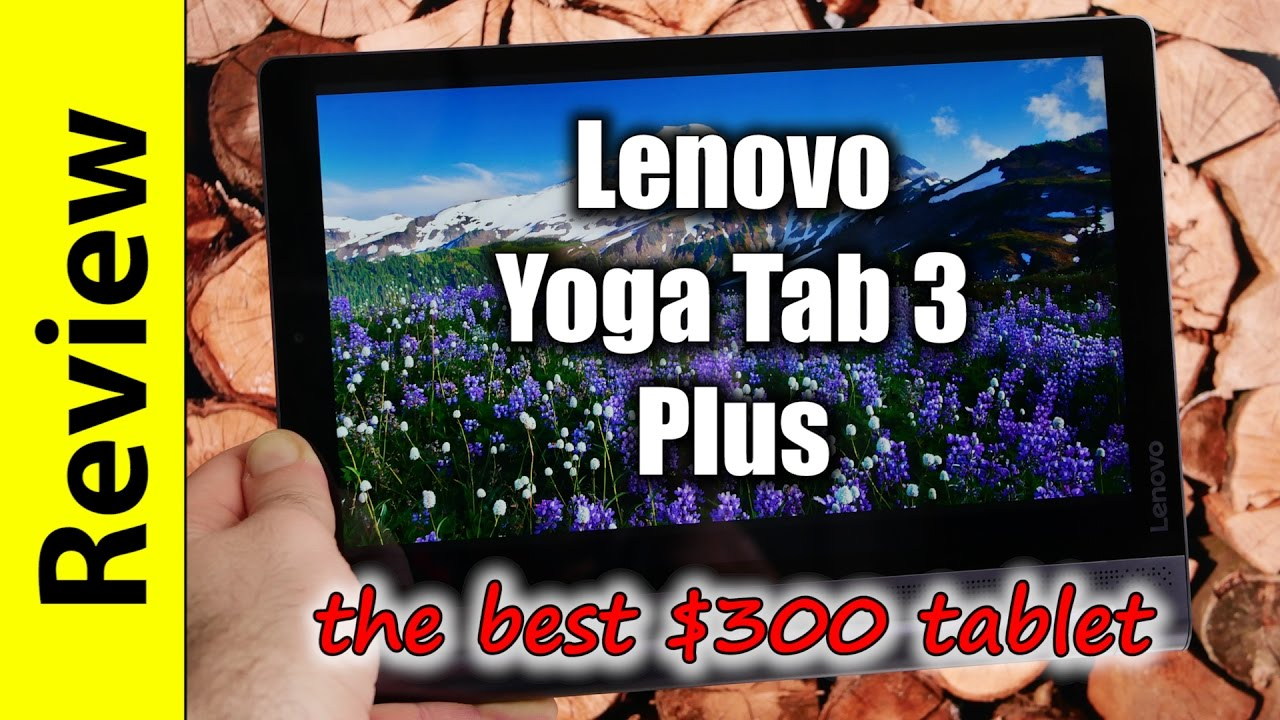 Lenovo Yoga Tab 3 Plus Review   the best $300 tablet
