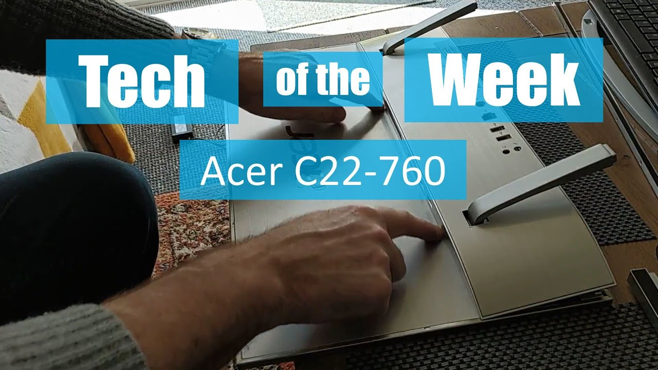 Tech of the Week – Opening an Acer C22 All-in-One PC