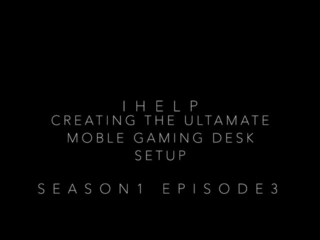 Creating the ultimate Mobile Gaming Desk Setup!