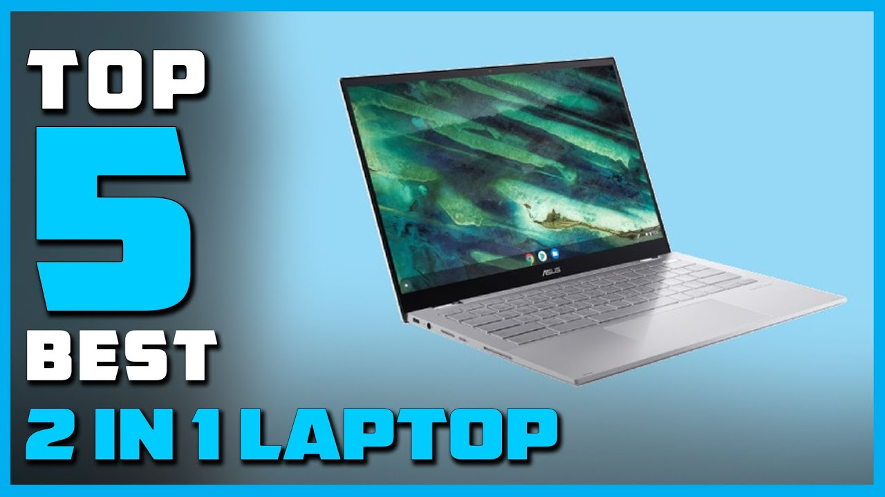 Best 2 in 1 Laptops for 2021 [Top 5 2 in 1 Laptops Review]